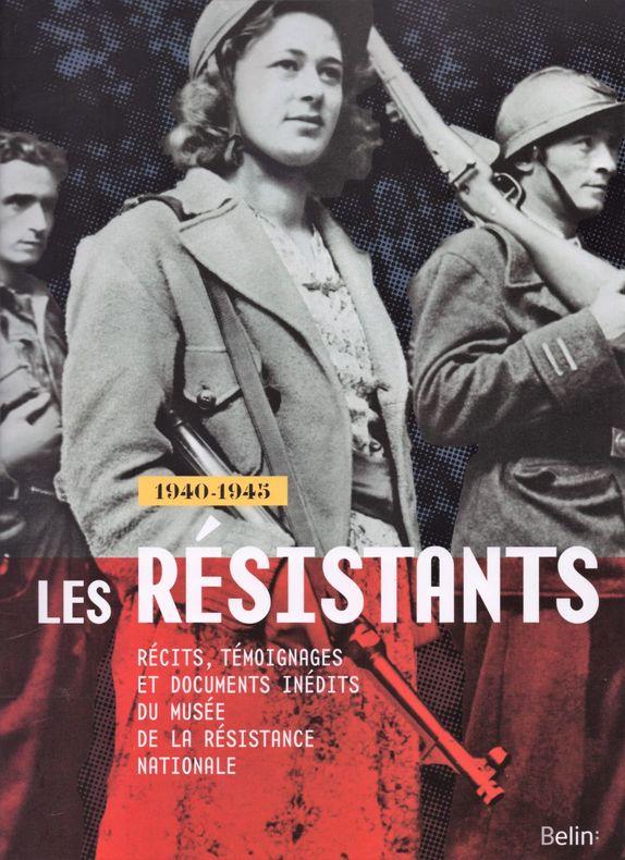 Les Résistants : récits, témoignages et documents inédits du Musée de la Résistance nationale, Belin, 2015.